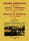 NOCHES JEREZANAS O SEA LA HISTORIA Y DESCRIPCION DE LA M.N. Y M.L. CIUDAD DE JEREZ DE LA FRONTE
