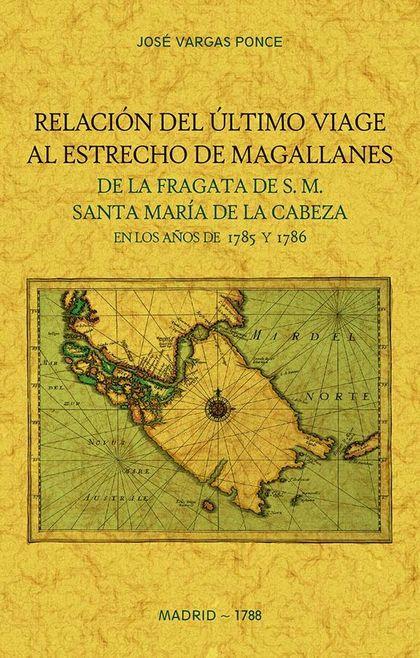 RELACION DEL ULTIMO VIAGE AL ESTRECHO DE MAGALLANES DE LA FRAGATA DE S.M. SANTA.