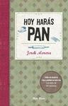 HOY HARÁS PAN : TODOS LOS SECRETOS PARA ELABORAR UN BUEN PAN
