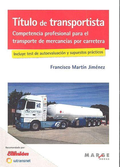 TÍTULO DE TRANSPORTISTA : COMPETENCIA PROFESIONAL PARA EL TRANSPORTE DE MERCANCÍAS POR CARRETER