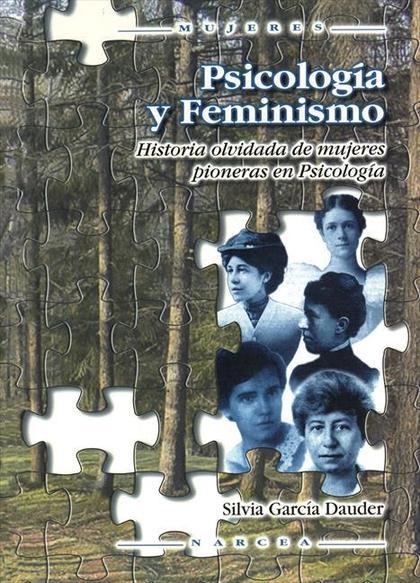 PSICOLOGÍA Y FEMINISMO : HISTORIA OLVIDADA DE MUJERES PIONERAS EN PSICOLOGÍA