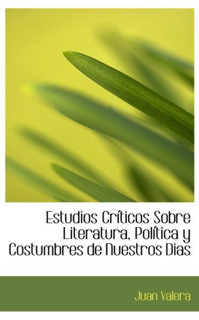 Estudios Críticos Sobre Literatura, Política y Costumbres de Nuestros Dias