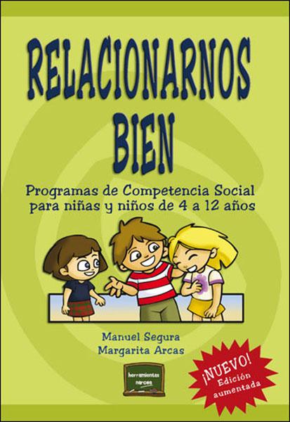RELACIONARNOS BIEN : PROGRAMAS DE COMPETENCIA SOCIAL PARA NIÑAS Y NIÑOS DE 4 A 12 AÑOS