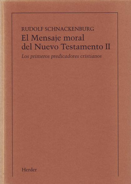 EL MENSAJE MORAL DEL NUEVO TESTAMENTO. TOMO 2. LOS PRIMEROS PREDICADORES CRISTIANOS