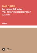 LA MANO DEL AUTOR Y EL ESPÍRITU DEL IMPRESOR                                    SIGLOS XVI-XVII