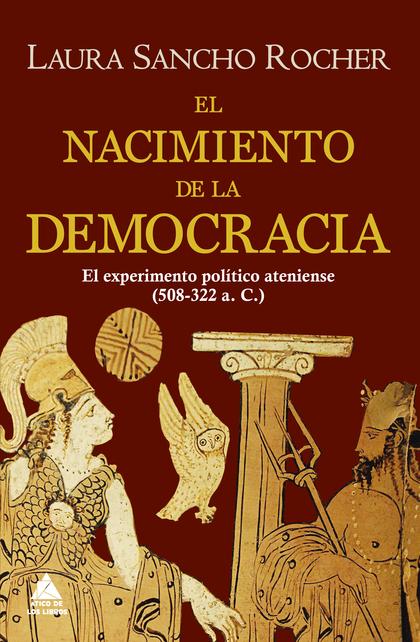 EL NACIMIENTO DE LA DEMOCRACIA. EL EXPERIMENTO POLÍTICO ATENIENSE (508-322 A. C.)