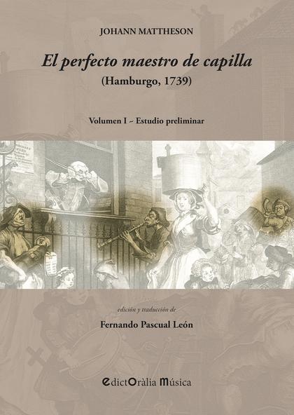 EL PERFECTO MAESTRO DE CAPILLA (HAMBURGO, 1739). ESTUDIO PRELIMINAR Y TRADUCCIÓN CRÍTICA