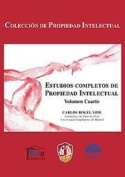 ESTUDIOS COMPLETOS DE PROPIEDAD INTELECTUAL, VOLUMEN CUARTO