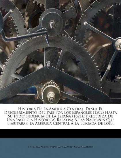 HISTORIA DE LA AMERICA CENTRAL, DESDE EL DESCUBRIMIENTO DEL PAÍS POR LOS ESPAÑOL
