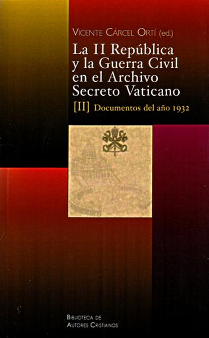 LA II REPÚBLICA Y LA GUERRA CIVIL EN EL ARCHIVO SECRETO VATICANO: DOCUMENTOS DE.