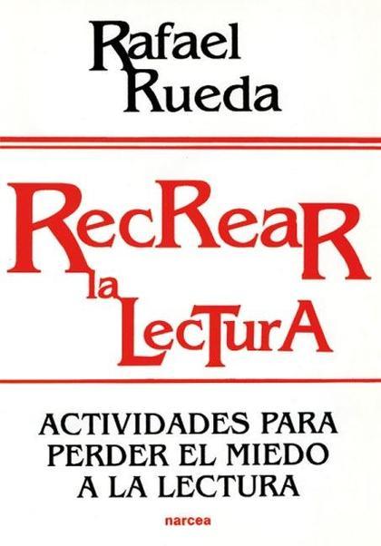 RECREAR LA LECTURA : ACTIVIDADES PARA PERDER EL MIEDO A LA LECTURA