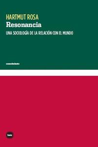 RESONANCIA. UNA SOCIOLOGÍA DE LA RELACIÓN CON EL MUNDO
