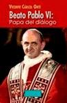 BEATO PABLO VI : PAPA DEL DIÁLOGO