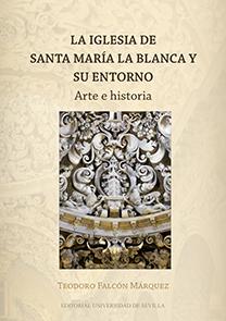 LA IGLESIA DE SANTA MARÍA LA BLANCA Y SU ENTORNO : ARTE E HISTORIA