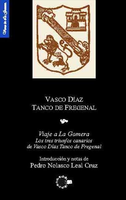 VIAJE A LA GOMERA : LOS TRES TRIUNFOS CANARIOS DE VASCO DÍAZ TANCO DE FREGENAL