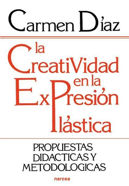 LA CREATIVIDAD EN LA EXPRESIÓN PLÁSTICA : PROPUESTAS DIDÁCTICAS Y METODOLÓGICAS