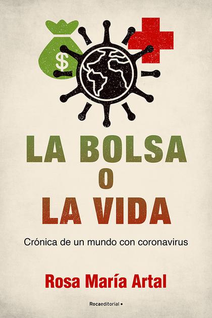 LA BOLSA O LA VIDA. CR¢NICA DE UN MUNDO CON CORONAVIRUS.