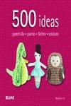 500 IDEAS : GANCHILLO, PUNTO, FIELTRO, COSTURA