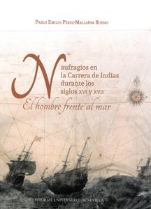 NAUFRAGIOS EN LA CARRERA DE INDIAS DURANTE LOS SIGLOS XVI Y XVII.. EL HOMBRE FRENTE AL MAR