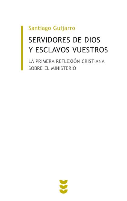 SERVIDORES DE DIOS Y ESCLAVOS VUESTROS. LA PRIMERA REFLEXIÓN CRISTIANA SOBRE EL MINISTERIO