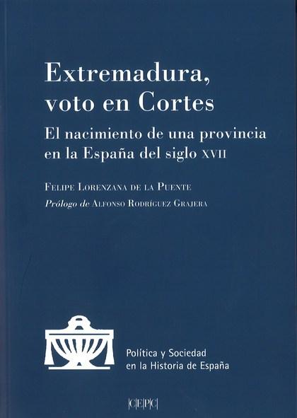 EXTREMADURA, VOTO EN CORTES. EL NACIMIENTO DE UNA PROVINCIA EN LA ESPAÑA DEL S..