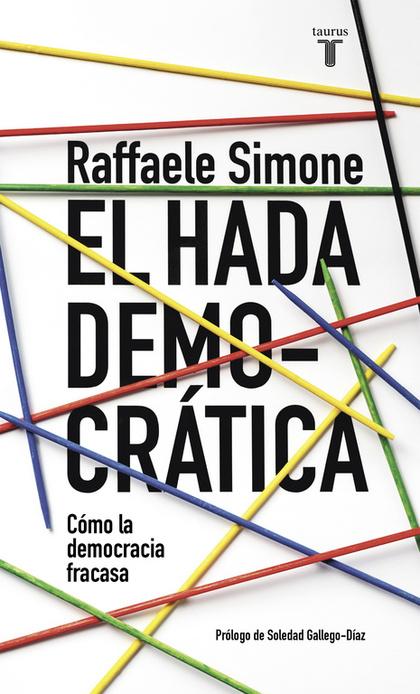 EL HADA DEMOCRÁTICA. POR QUÉ LA DEMOCRACIA FRACASA EN SU BÚSQUEDA DE IDEALES