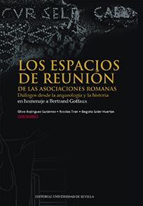 LOS ESPACIOS DE REUNIÓN DE LAS ASOCIACIONES ROMANAS. DIÁLOGOS DESDE LA ARQUEOLOGÍA Y LA HISTORI