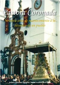 PASTORA CORONADA : NOVENTA AÑOS DE RECONOCIMIENTO A LA DEVOCIÓN DE UN PUEBLO