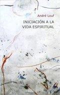 INICIACIÓN A LA VIDA ESPIRITUAL. EL CAMINO HACÍA EL HOMBRE INTERIOR
