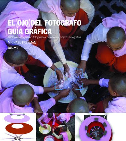 EL OJO DEL FOTÓGRAFO : GUÍA GRÁFICA COMPOSICION Y DISEÑO FOTOGRAFICOS