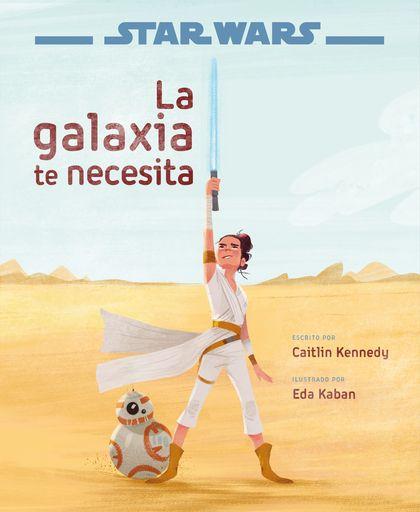 STAR WARS: EL ASCENSO DE SKYWALKER. LA GALAXIA TE NECESITA. LIBRO ILUSTRADO