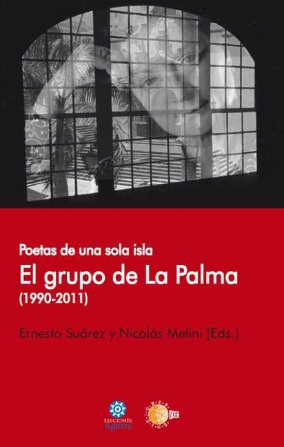 EL GRUPO DE LA PALMA, 1990-2011 : POETAS DE UNA SOLA ISLA