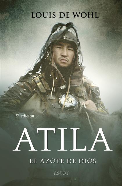 ATILA. EL AZOTE DE DIOS                                                         HISTORIA DE ATI