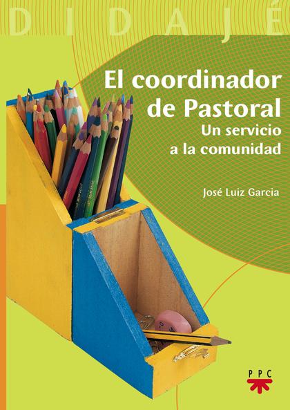 DJ. 6 COORDINADOR DE PASTORAL. UN SERVICIO A  LA COMUNIDAD