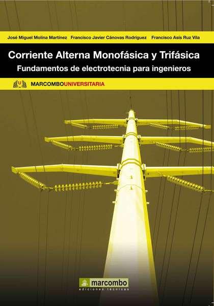 CORRIENTE ALTERNA MONOFÁSICA Y TRIFÁSICA : FUNDAMENTOS DE ELECTROTECNIA PARA INGENIEROS