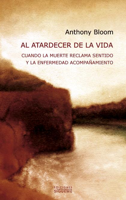 AL ATARDECER DE LA VIDA : CUANDO LA MUERTE RECLAMA SENTIDO Y LA ENFERMEDAD ACOMPAÑAMIENTO