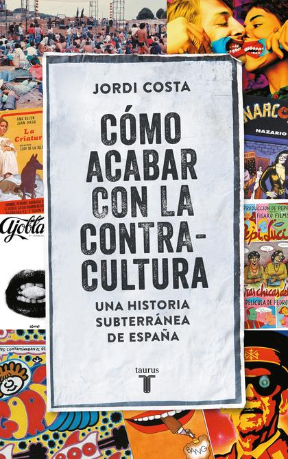 CÓMO ACABAR CON LA CONTRACULTURA. UNA HISTORIA SUBTERRÁNEA DE ESPAÑA
