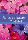 FLORES DE BALCÓN Y TERRAZA (JARDÍN PRÁCTICO).A TODAS LAS PERSONAS QUE AMAN LAS PLANTAS Y QUIERE
