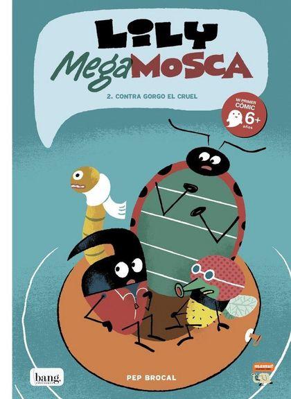 LILY MEGA MOSCA, TOMO 2. CONTRA GORGO EL CRUEL