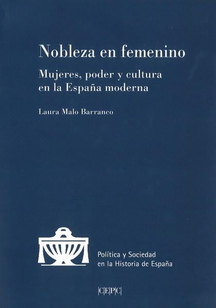 NOBLEZA EN FEMENINO. MUJERES, PODER Y CULTURA EN LA ESPAÑA MODERNA