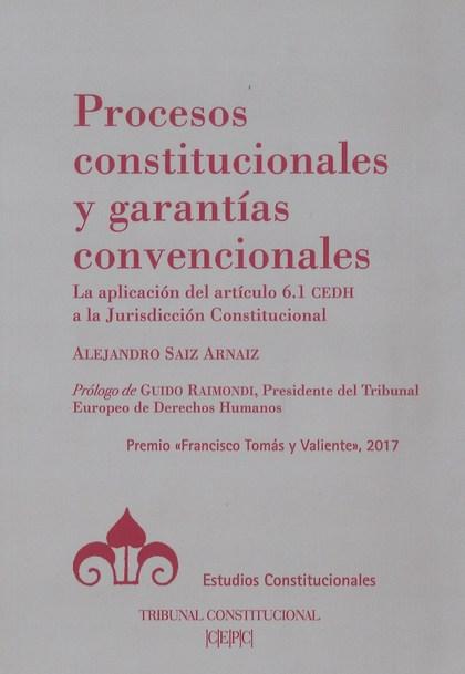 PROCESOS CONSTITUCIONALES Y GARANTÍAS CONVENCIONALES. LA APLICACIÓN DEL ARTÍCULO 6.1 CEDH A LA
