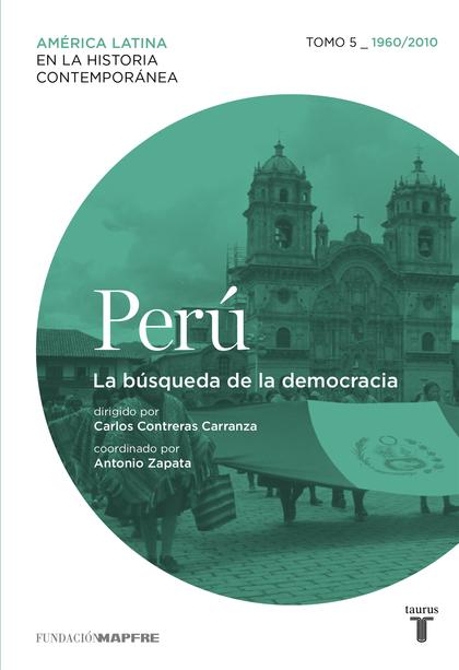 Perú. La búsqueda de la democracia. Tomo 5 (1960-2010)