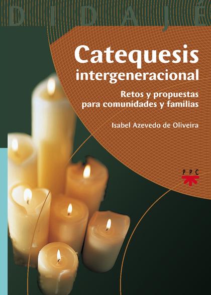 CATEQUESIS INTERGENERACIONAL : RETOS Y PROPUESTAS PARA COMUNIDADES Y FAMILIAS