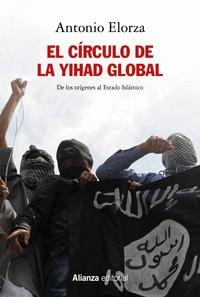 EL CÍRCULO DE LA YIHAD GLOBAL. DE LOS ORÍGENES AL ESTADO ISLÁMICO