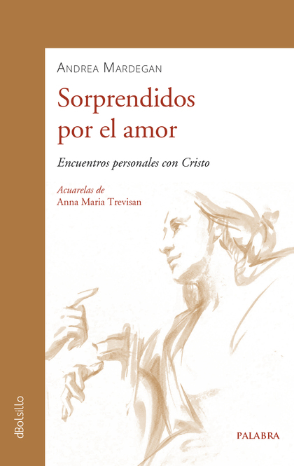 SORPRENDIDOS POR EL AMOR. ENCUENTROS PERSONALES CON CRISTO