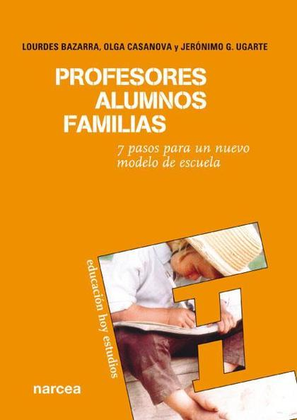 PROFESORES, ALUMNOS, FAMILIAS : 7 PASOS PARA UN NUEVO MODELO DE ESCUELA