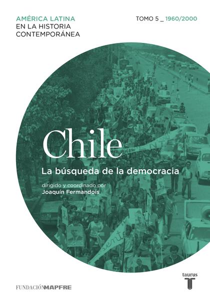 Chile. La búsqueda de la democracia. Tomo 5 (1960-2010)