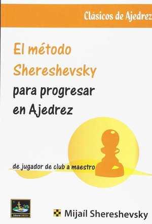 MÉTODO SHERESHEVSKY PARA PROGRESAR EN AJEDREZ, EL.