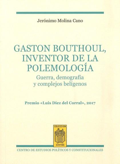 GASTON BOUTHOUL, INVENTOR DE LA POLEMOLOGÍA                                     GUERRA, DEMOGRA