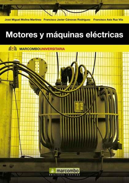 MOTORES Y MÁQUINAS ELÉCTRICAS : FUNDAMENTOS DE ELECTROTECNIA PARA INGENIEROS